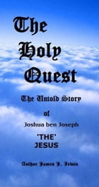 The Holy Quest The Untold Story Of Joshua ben Joseph THE JESUS by Penny-A-Page Marketing