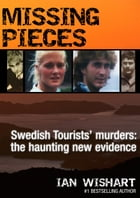 Missing Pieces: Swedish Tourists' Murders: The Haunting New Evidence by Ian Wishart