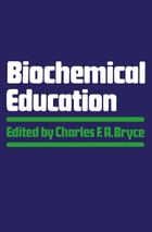 Biochemical Education by Charles F. Bryce