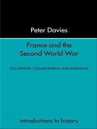 France and the Second World War: Resistance, Occupation and Liberation