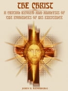 The Christ : A Critical Review and Analysis of the Evidences of His Existence (Illustrated) by John Eleazer Remsburg
