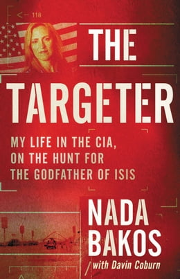 Book The Targeter: My Life in the CIA, on the Hunt for the Godfather of ISIS by Nada Bakos