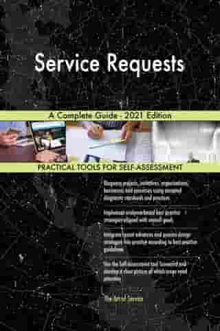 Service Requests A Complete Guide - 2021 Edition by Gerardus Blokdyk