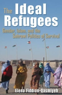 The Ideal Refugees: Islam, Gender, and the Sahrawi Politics of Survival