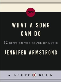 Book What a Song Can Do: 12 Riffs on the Power of Music by Jennifer Armstrong