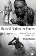Beyond Nationalist Frames: Relocating Postmodernism, Hindutva, History