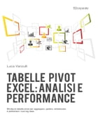Pivot Tables in Excel: business analysis and performance: Business Analysis and Performance by Luca Vanzulli