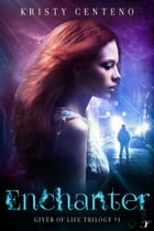 Enchanter: The Giver of Life Trilogy: Book 1 by Kristy Centeno