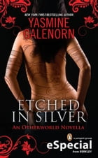 Etched in Silver: An Otherworld Novella (An eSpecial from Berkley) by Yasmine Galenorn