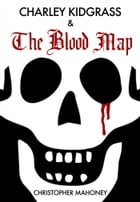 Charley Kidgrass & the Blood Map by Christopher Mahoney
