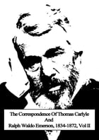 The Correspondence Of Thomas Carlyle And Ralph Waldo Emerson, 1834-1872, Vol II by Thomas Carlyle