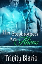 Her Stepbrothers Are Aliens by Trinity Blacio