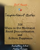 Inspirational Quotes: 331 Ways to Get Motivated, Avoid Procrastination, and Achieve Happiness by Montice Harmon