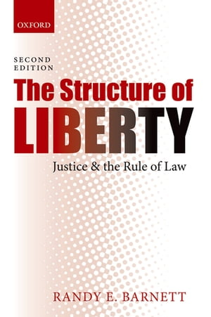 The Structure of Liberty Justice and the Rule of Law