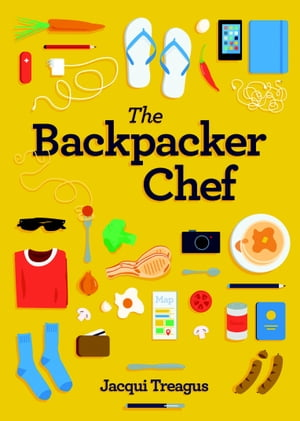 The Backpacker Chef Cookbook Easy Recipes for Travelers Cooking on the Road
