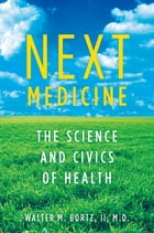 Next Medicine: The Science and Civics of Health by Walter Bortz, MD