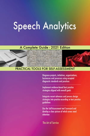 Speech Analytics A Complete Guide - 2021 Edition by Gerardus Blokdyk