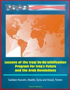 Lessons of the Iraqi De-Ba'athification Program for Iraq's Future and the Arab Revolutions: Saddam Hussein, Alawite, Syria and Assad, Yemen by Progressive Management