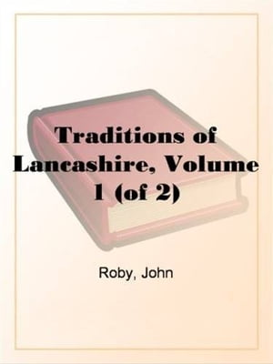 Traditions Of Lancashire, Volume 1 (Of 2) by John Roby