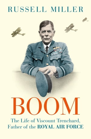 Boom The Life of Viscount Trenchard,  Father of the Royal Air Force