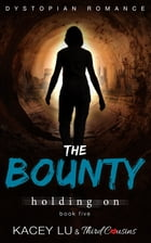 The Bounty - Holding On (Book 5) Dystopian Romance: Dystopian Romance Series by Third Cousins