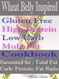 Wheat Belly Inspired Gluten Free High Protein Low Carb Mufa Fat Cookbook With Saturated Fat: Total Fat Carb: Protein: Fat Ratio dc26fc32-3a6e-4f9c-b884-66167e9f94f6