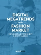 Digital Megatrends in the Fashion Market: How digital environment impacts fashion by Grand Union Italia