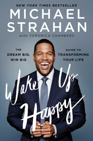 Wake Up Happy: The Dream Big, Win Big Guide to Transforming Your Life by Michael Strahan