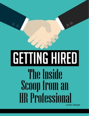 Getting Hired: The Inside Scoop from a HR Professional by Lynda Spiegel