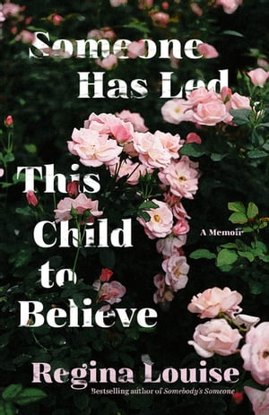 Someone Has Led This Child to Believe: A Memoir by Regina Louise