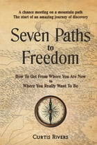 Seven Paths to Freedom by Curtis Rivers