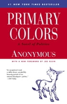 Primary Colors: A Novel of Politics by Joe Klein