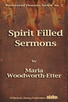 Spirit Filled Sermons by Maria Woodworth-Etter