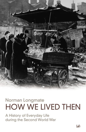 How We Lived Then History of Everyday Life During the Second World War,  A
