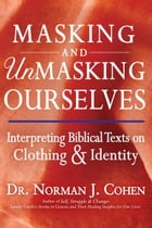 Masking and Unmasking Ourselves: Interpreting Biblical Texts on Clothing & Identity by Dr. Norman J. Cohen