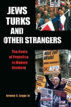 Jews, Turks, and Other Strangers: The Roots of Prejudice in Modern Germany