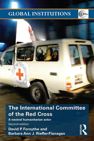 The International Committee of the Red Cross A Neutral Humanitarian Actor
