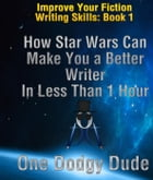 How Star Wars Can Make You a Better Writer in Less Than 1 Hour: Improve Your Writing Skills, #1 by Sebastian Cornet
