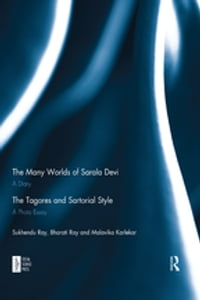The Many Worlds of Sarala Devi: A Diary & The Tagores and Sartorial Style: A Photo Essay