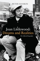 Joan Littlewood: Dreams and Realities: The Official Biography by Peter Rankin