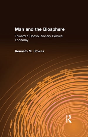Man and the Biosphere: Toward a Coevolutionary Political Economy Toward a Coevolutionary Political Economy