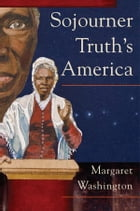 Sojourner Truth's America by Margaret Washington