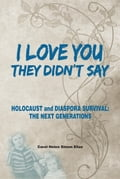 "9789655651416 - Carol Helen Simon Elias: I Love You"", THEY DIDN'T SAY: HOLOCAUST and DIASPORA SURVIVAL: THE NEXT GENERATIONS - ספר"