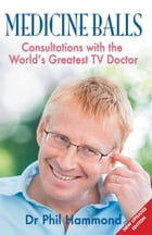 Medicine Balls: Consultations with the World's Greatest TV Doctor by Phil Hammond