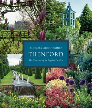 Thenford The Creation of an English Garden