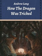 How The Dragon Was Tricked by Andrew Lang