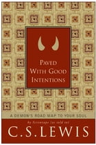 Paved with Good Intentions: A Demon's Road Map to Your Soul by C. S. Lewis