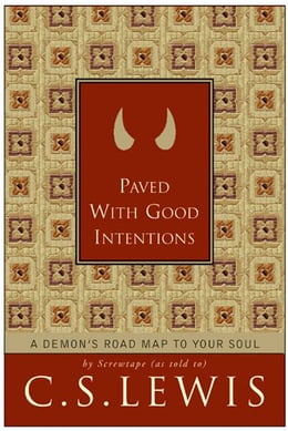 Book Paved with Good Intentions: A Demon's Road Map to Your Soul by C. S. Lewis