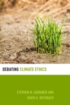 Debating Climate Ethics by Stephen M. Gardiner