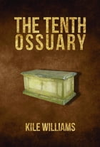 The Tenth Ossuary by Kile Williams